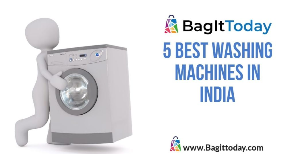 5 Best Washing Machines In India (Price And Buying Guide) September 2021