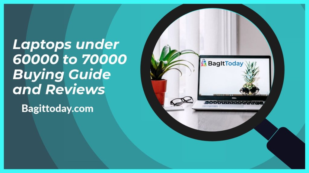 6 Best Laptops Under 60000 to 70000 in India September 2021 Buying Guide and Reviews