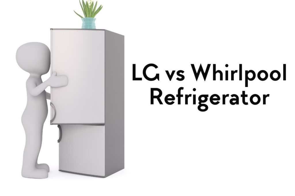 LG vs Whirlpool Refrigerator – Which is Better In India September 2021